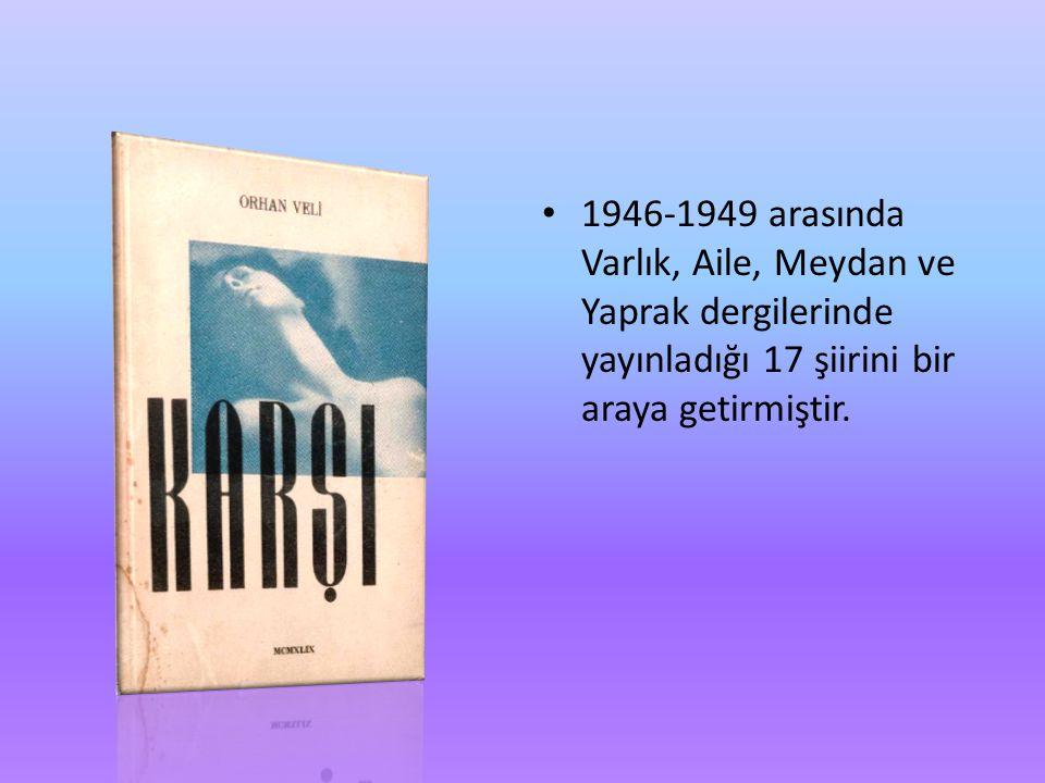 1946-1949 arasında Varlık, Aile, Meydan ve Yaprak dergilerinde yayınladığı 17 şiirini bir araya getirmiştir.