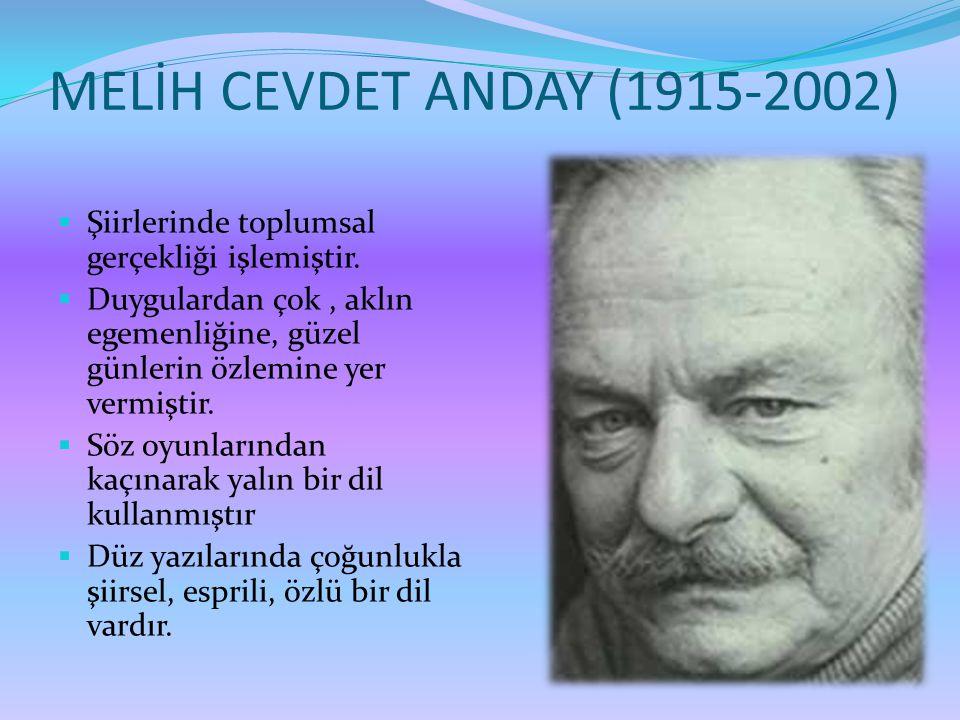 MELİH CEVDET ANDAY (1915-2002) Şiirlerinde toplumsal gerçekliği işlemiştir.