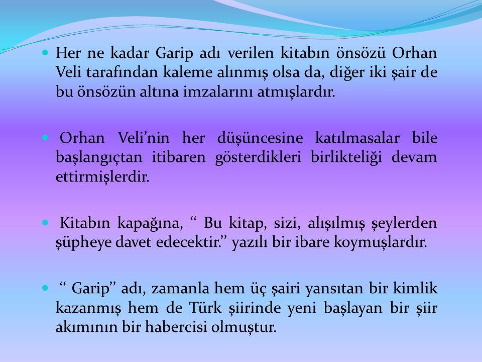 Her ne kadar Garip adı verilen kitabın önsözü Orhan Veli tarafından kaleme alınmış olsa da, diğer iki şair de bu önsözün altına imzalarını atmışlardır.