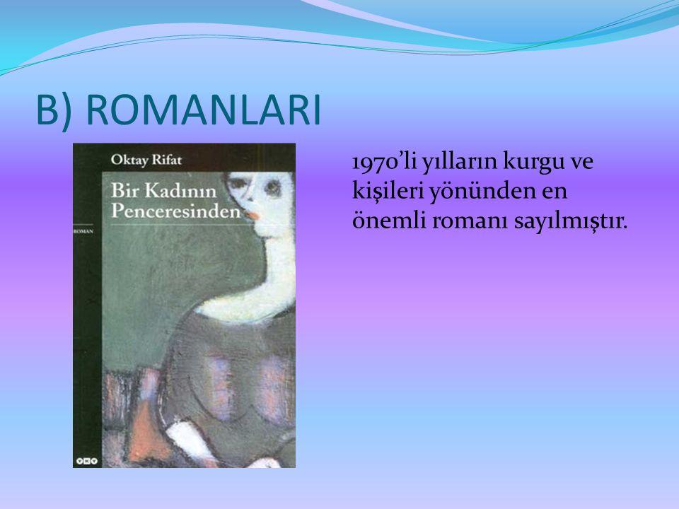 B) ROMANLARI 1970'li yılların kurgu ve kişileri yönünden en önemli romanı sayılmıştır.