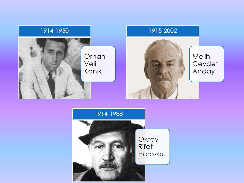 1914-1950 Orhan Veli Kanık 1915-2002 Melih Cevdet Anday 1914-1988 Oktay Rifat Horozcu