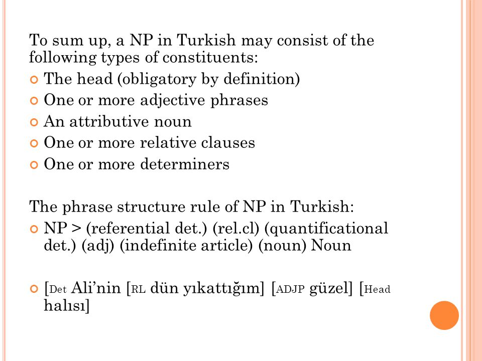 To sum up, a NP in Turkish may consist of the following types of constituents: