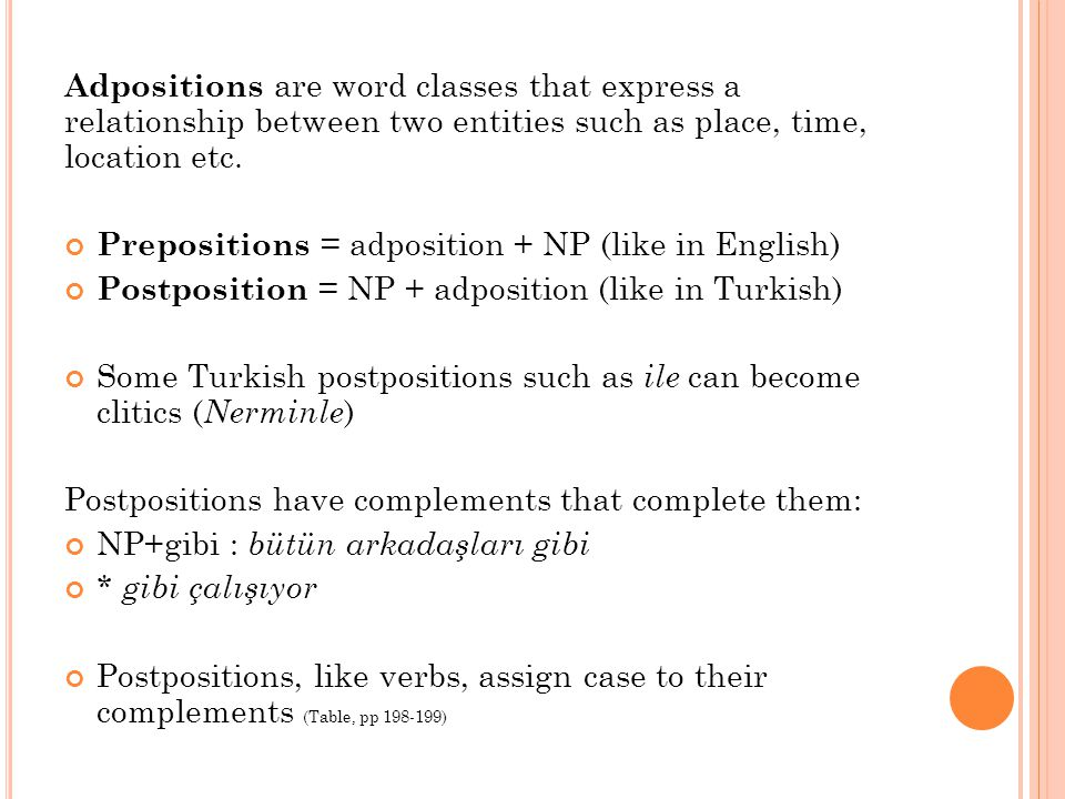 Adpositions are word classes that express a relationship between two entities such as place, time, location etc.