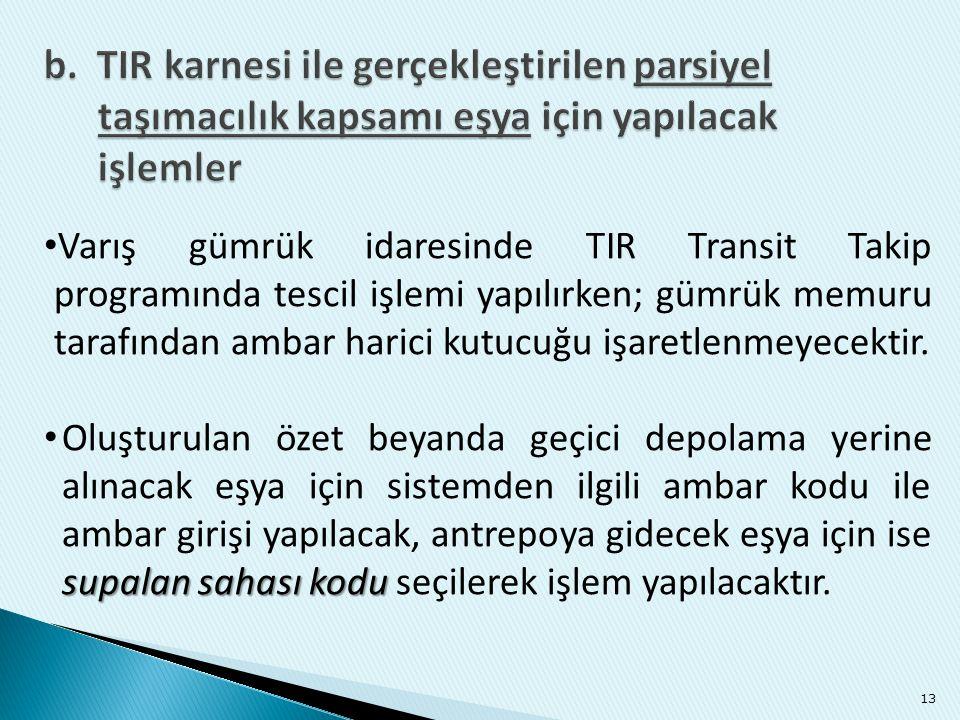 b. TIR karnesi ile gerçekleştirilen parsiyel taşımacılık kapsamı eşya için yapılacak işlemler