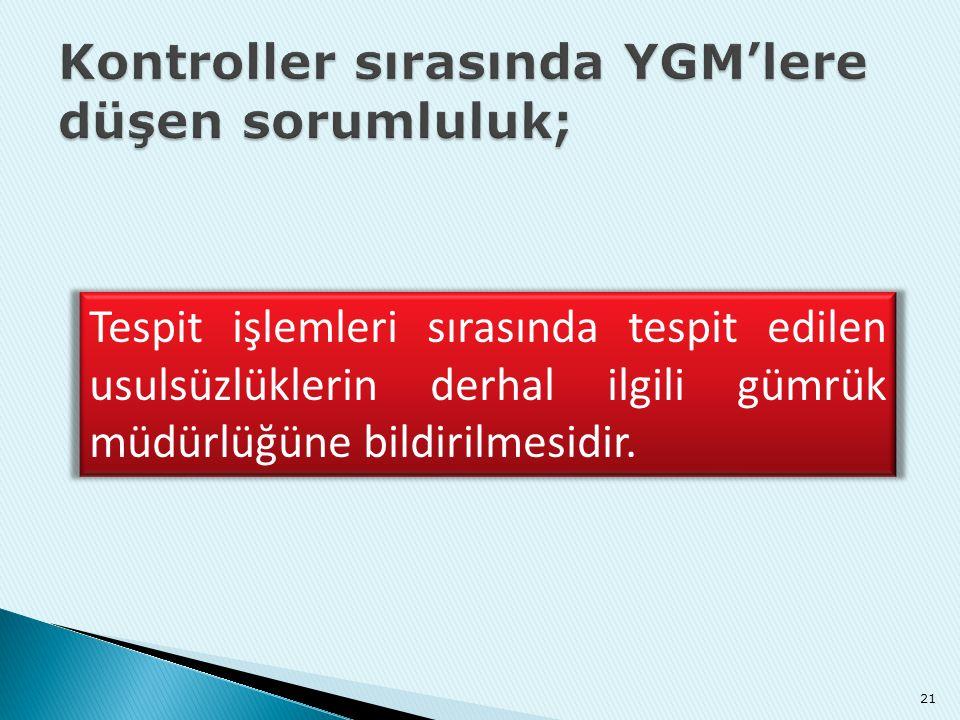 Kontroller sırasında YGM'lere düşen sorumluluk;