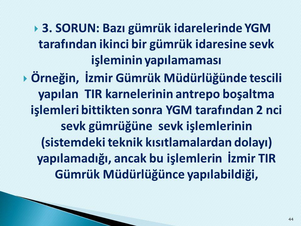 3. SORUN: Bazı gümrük idarelerinde YGM tarafından ikinci bir gümrük idaresine sevk işleminin yapılamaması