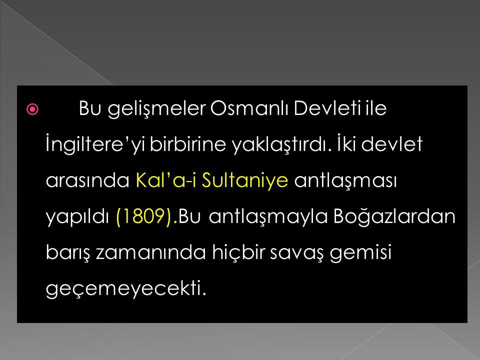 Bu gelişmeler Osmanlı Devleti ile İngiltere'yi birbirine yaklaştırdı