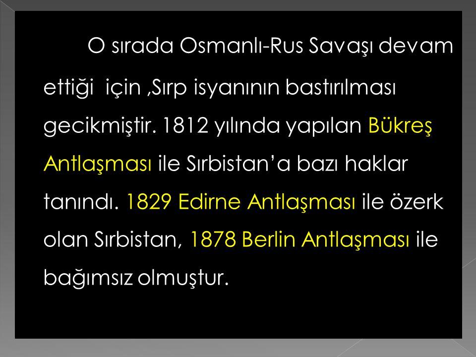 O sırada Osmanlı-Rus Savaşı devam ettiği için ,Sırp isyanının bastırılması gecikmiştir.