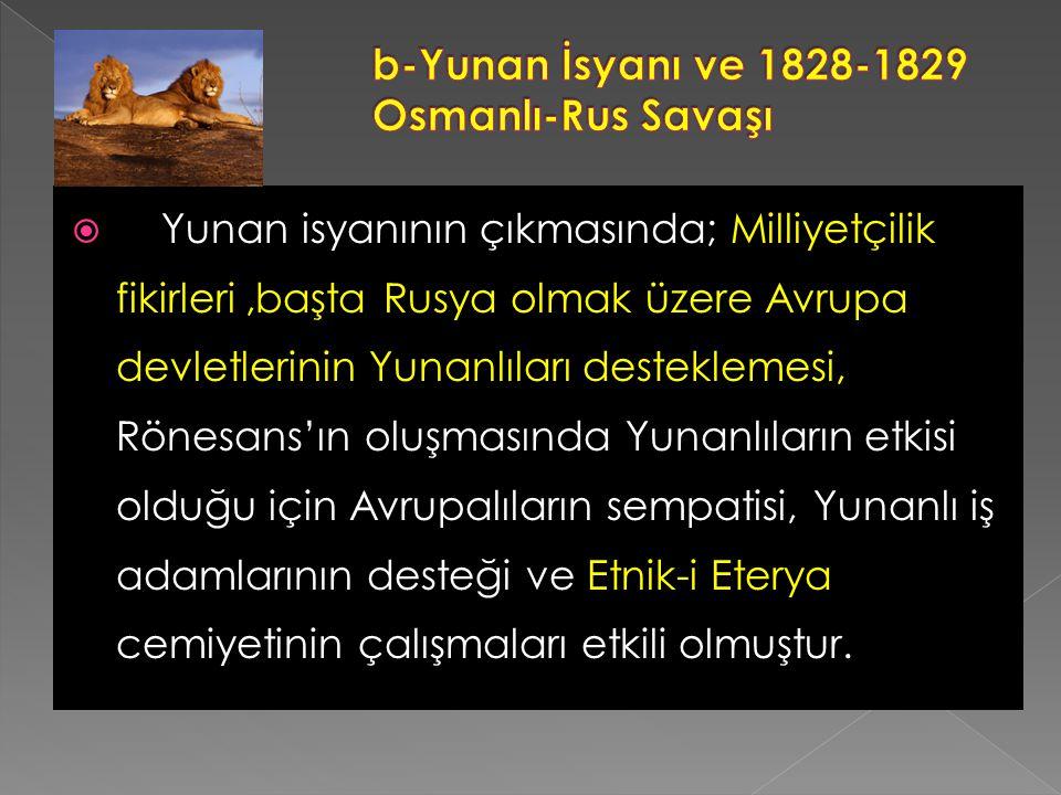 b-Yunan İsyanı ve 1828-1829 Osmanlı-Rus Savaşı