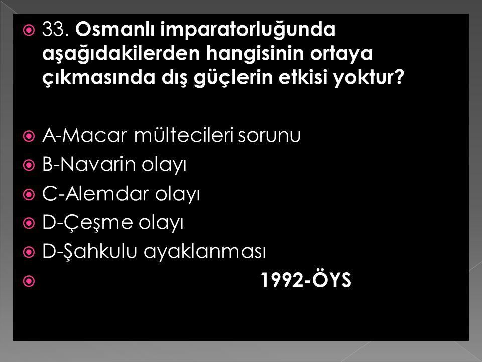 33. Osmanlı imparatorluğunda aşağıdakilerden hangisinin ortaya çıkmasında dış güçlerin etkisi yoktur