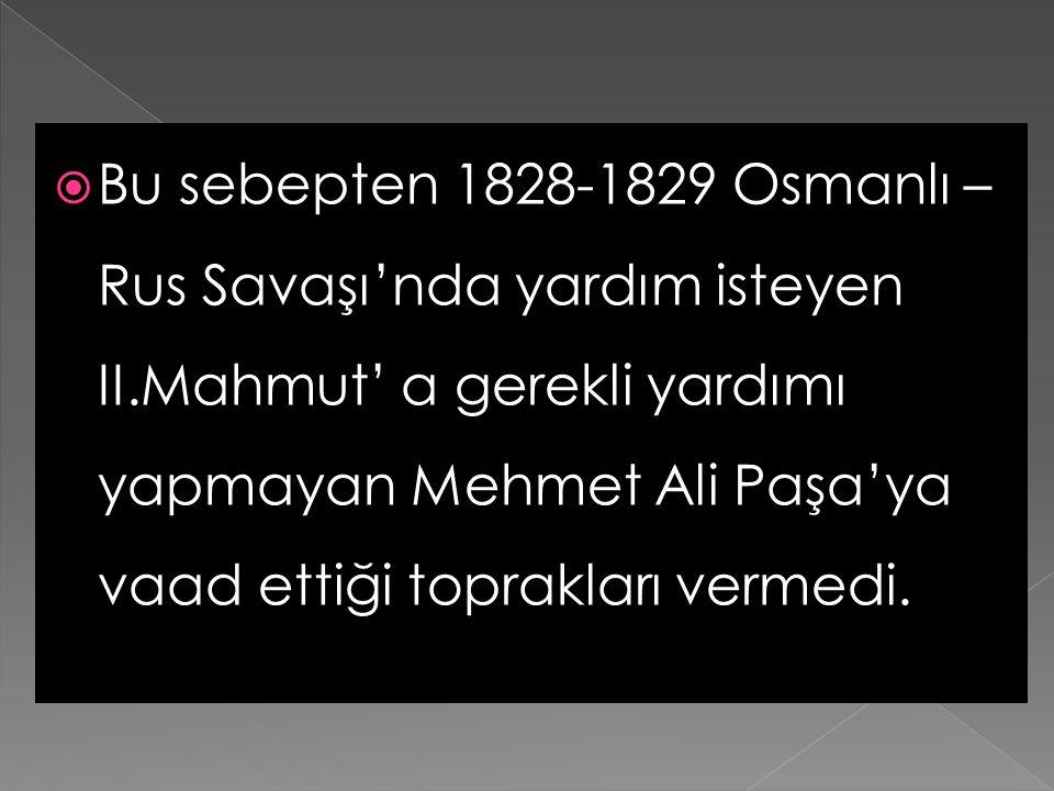 Bu sebepten 1828-1829 Osmanlı –Rus Savaşı'nda yardım isteyen II