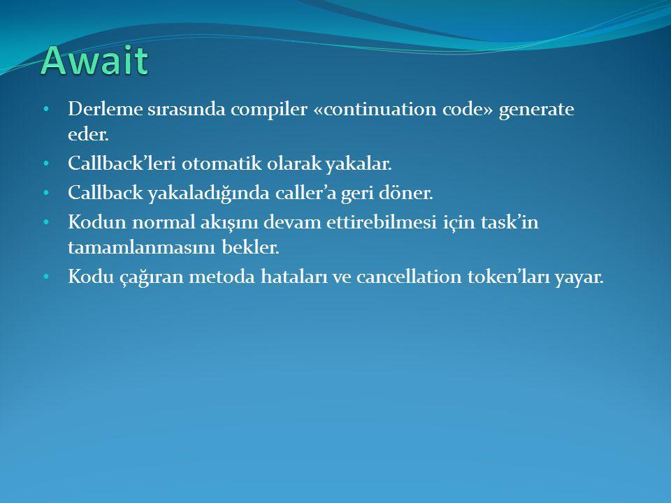 Await Derleme sırasında compiler «continuation code» generate eder.