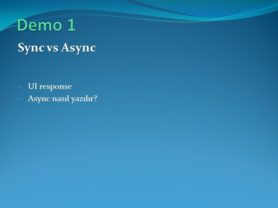 Demo 1 Sync vs Async UI response Async nasıl yazılır