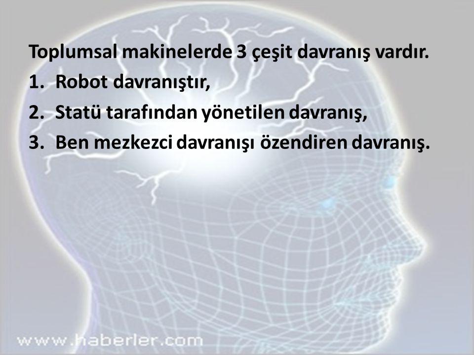 Toplumsal makinelerde 3 çeşit davranış vardır.