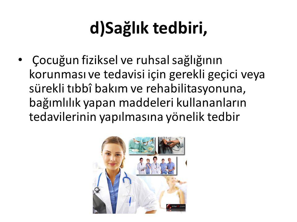 d)Sağlık tedbiri,