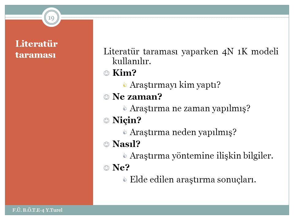 Literatür taraması yaparken 4N 1K modeli kullanılır. Kim