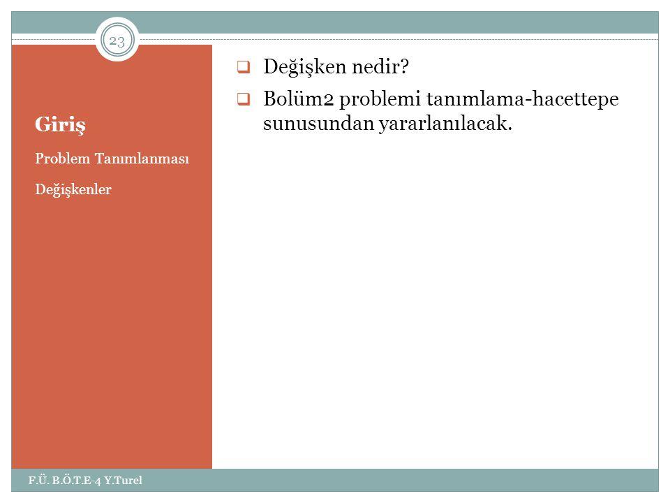 Bolüm2 problemi tanımlama-hacettepe sunusundan yararlanılacak. Giriş