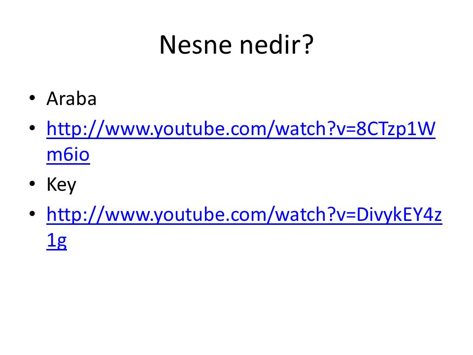Nesne nedir Araba http://www.youtube.com/watch v=8CTzp1Wm6io Key