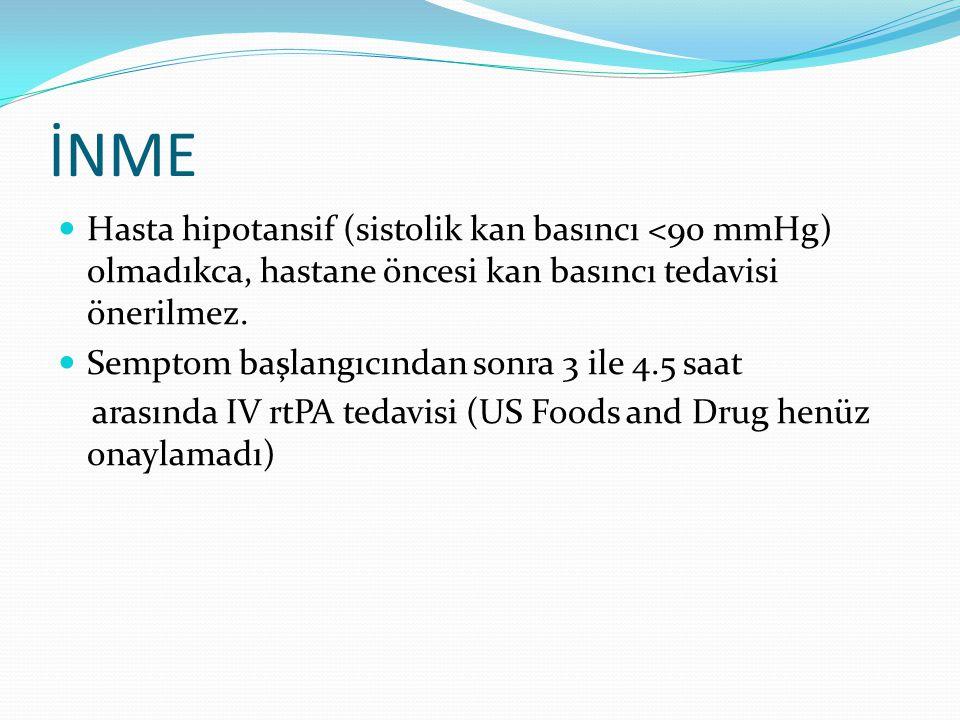 İNME Hasta hipotansif (sistolik kan basıncı <90 mmHg) olmadıkca, hastane öncesi kan basıncı tedavisi önerilmez.