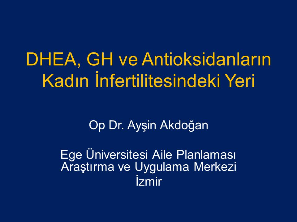 DHEA, GH ve Antioksidanların Kadın İnfertilitesindeki Yeri