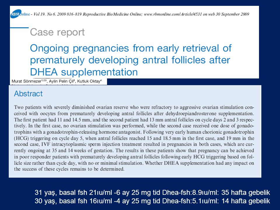 8.9ıu/ 31 yaş, basal fsh 21ıu/ml -6 ay 25 mg tid Dhea-fsh:8.9ıu/ml: 35 hafta gebelik.
