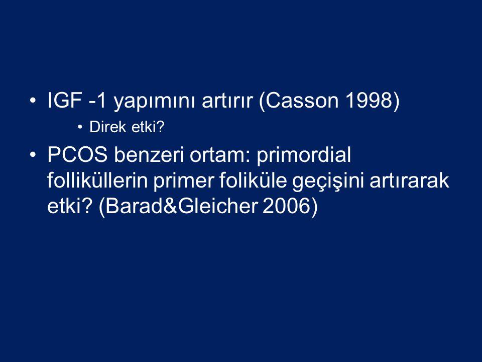 IGF -1 yapımını artırır (Casson 1998)