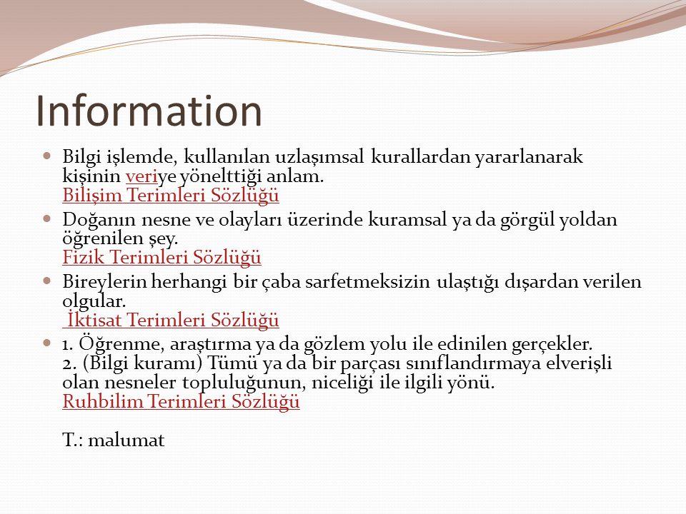 Information Bilgi işlemde, kullanılan uzlaşımsal kurallardan yararlanarak kişinin veriye yönelttiği anlam. Bilişim Terimleri Sözlüğü.