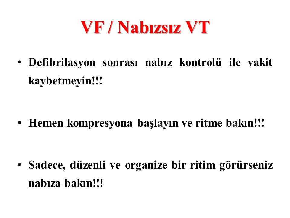 VF / Nabızsız VT Defibrilasyon sonrası nabız kontrolü ile vakit kaybetmeyin!!! Hemen kompresyona başlayın ve ritme bakın!!!