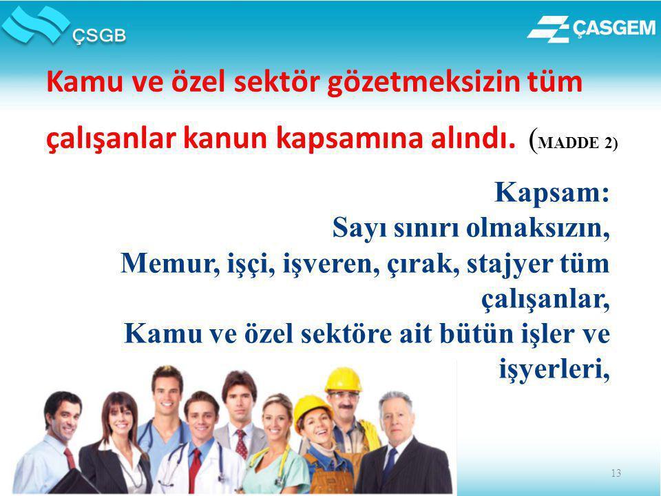 Kamu ve özel sektör gözetmeksizin tüm çalışanlar kanun kapsamına alındı. (MADDE 2)