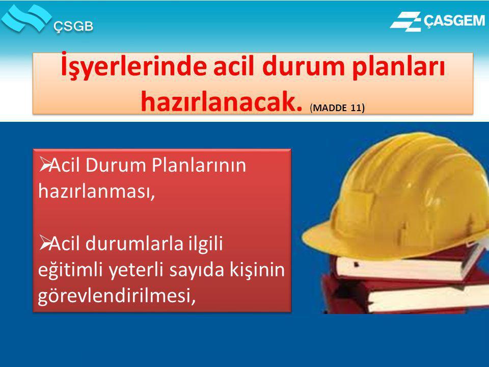 İşyerlerinde acil durum planları hazırlanacak. (MADDE 11)