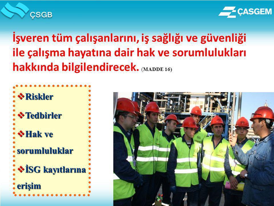İşveren tüm çalışanlarını, iş sağlığı ve güvenliği ile çalışma hayatına dair hak ve sorumlulukları hakkında bilgilendirecek. (MADDE 16)