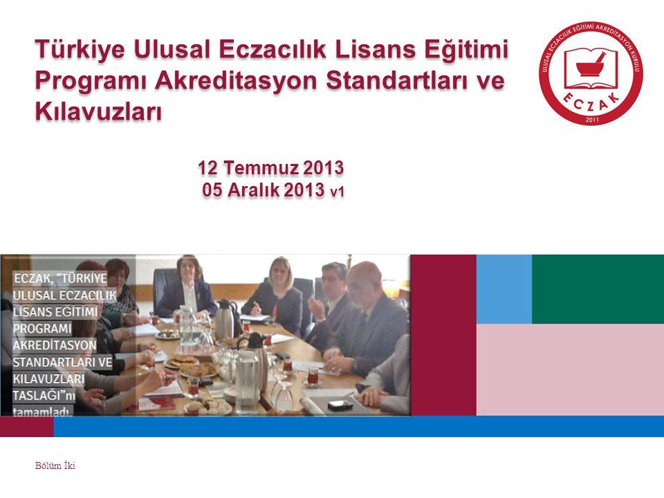 Türkiye Ulusal Eczacılık Lisans Eğitimi Programı Akreditasyon Standartları ve Kılavuzları 12 Temmuz 2013 05 Aralık 2013 v1