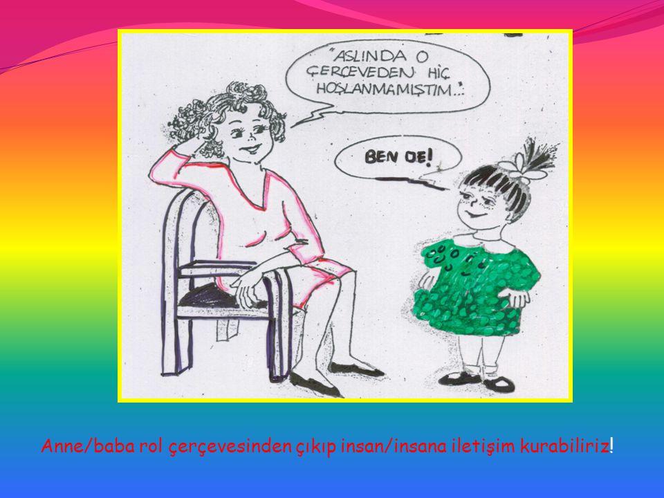 Anne/baba rol çerçevesinden çıkıp insan/insana iletişim kurabiliriz!