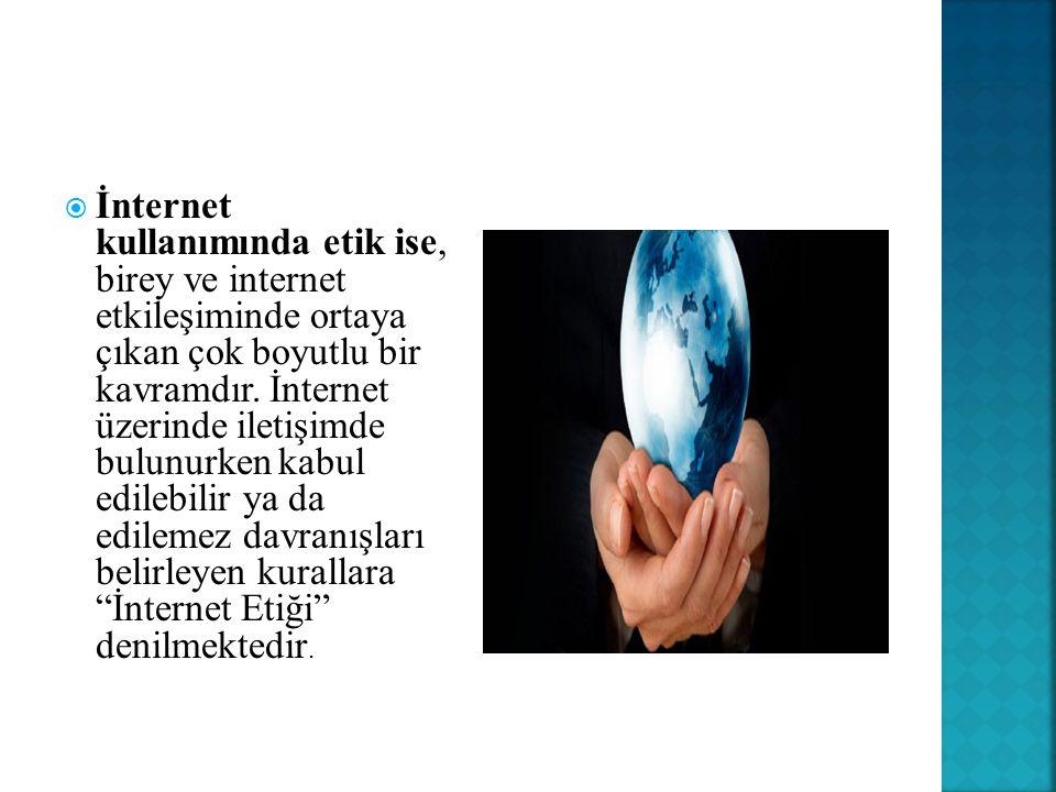 İnternet kullanımında etik ise, birey ve internet etkileşiminde ortaya çıkan çok boyutlu bir kavramdır.