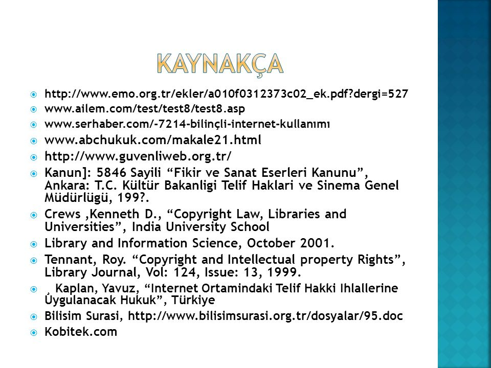 Kaynakça www.abchukuk.com/makale21.html http://www.guvenliweb.org.tr/