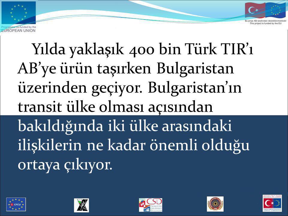 Yılda yaklaşık 400 bin Türk TIR'ı AB'ye ürün taşırken Bulgaristan üzerinden geçiyor.