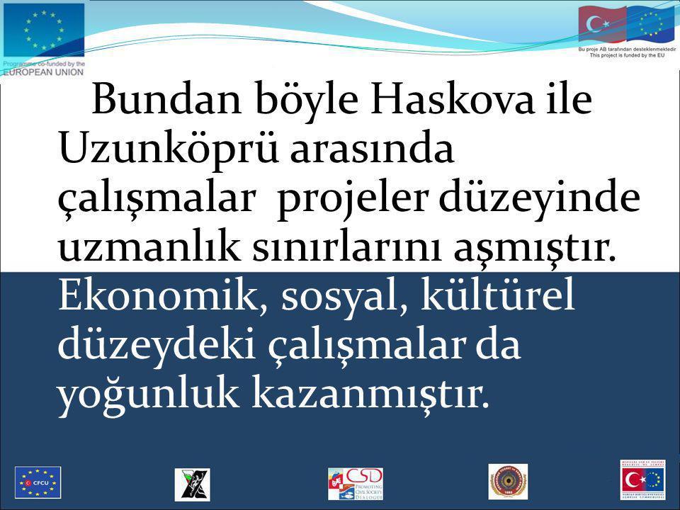 Bundan böyle Haskova ile Uzunköprü arasında çalışmalar projeler düzeyinde uzmanlık sınırlarını aşmıştır.