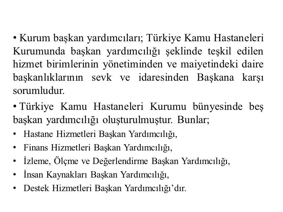 Kurum başkan yardımcıları; Türkiye Kamu Hastaneleri Kurumunda başkan yardımcılığı şeklinde teşkil edilen hizmet birimlerinin yönetiminden ve maiyetindeki daire başkanlıklarının sevk ve idaresinden Başkana karşı sorumludur.