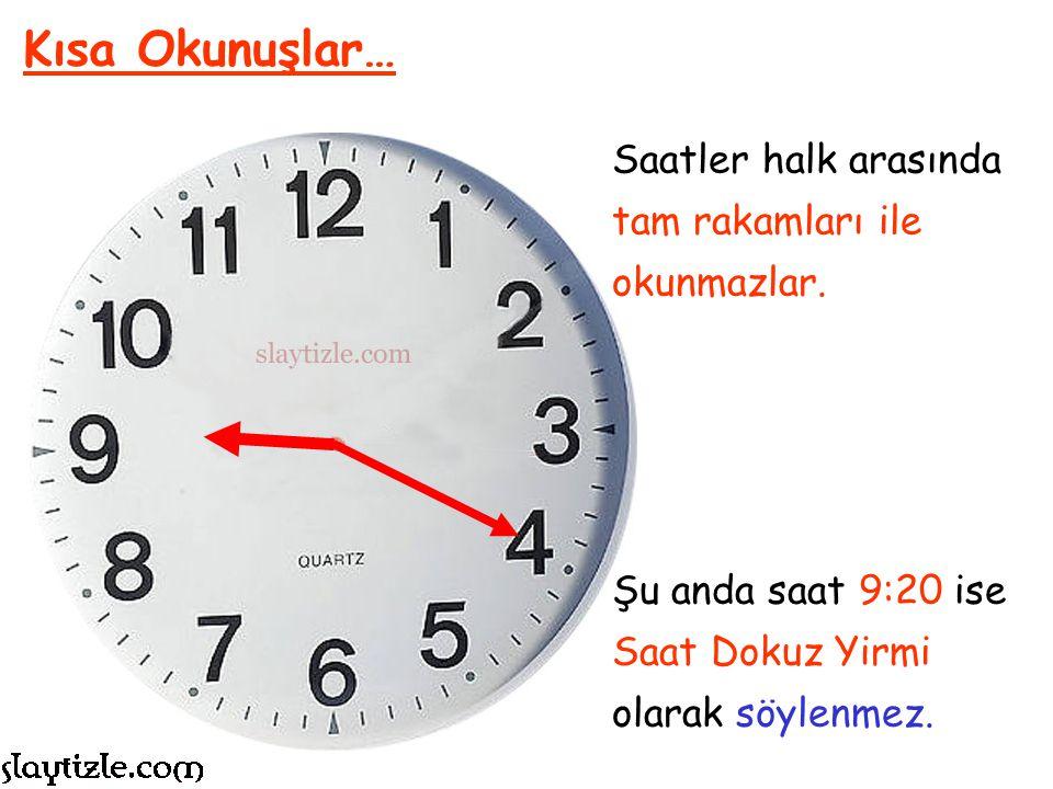 Kısa Okunuşlar… Saatler halk arasında tam rakamları ile okunmazlar.