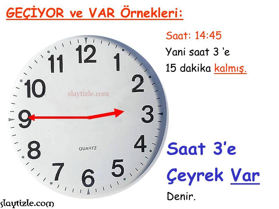 Saat 3'e Çeyrek Var GEÇİYOR ve VAR Örnekleri: Saat: 14:45