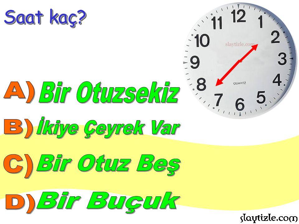 Saat kaç A) Bir Otuzsekiz İkiye Çeyrek Var B) C) Bir Otuz Beş