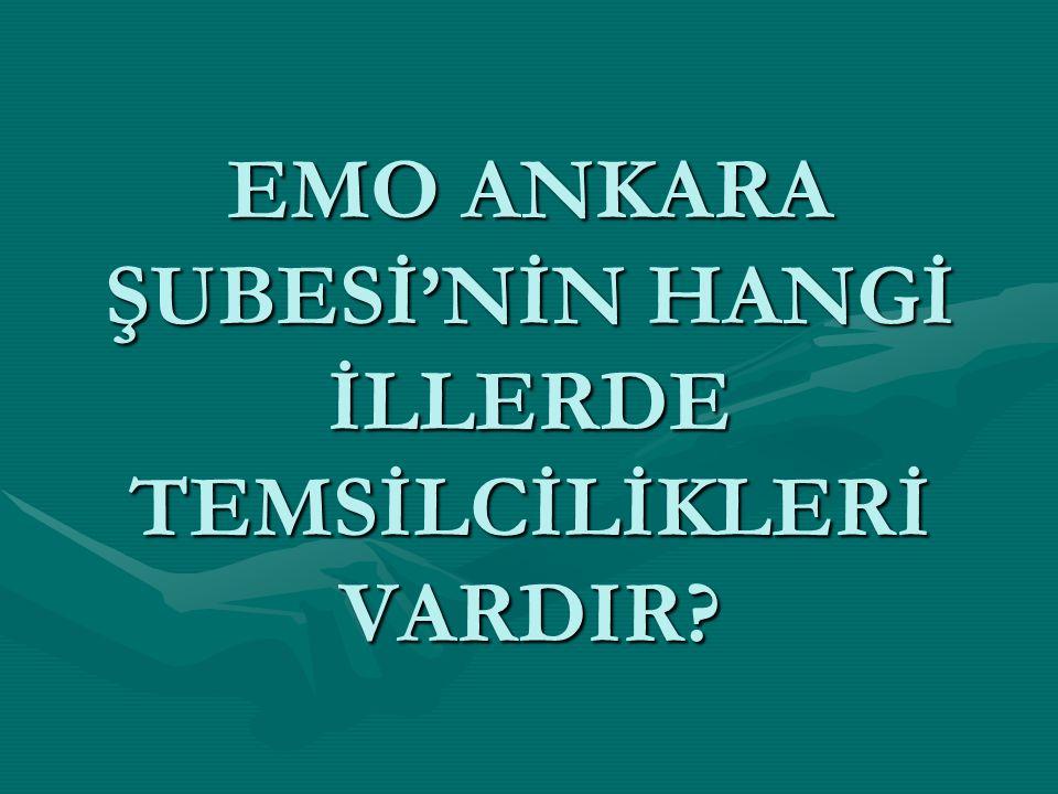 EMO ANKARA ŞUBESİ'NİN HANGİ İLLERDE TEMSİLCİLİKLERİ VARDIR