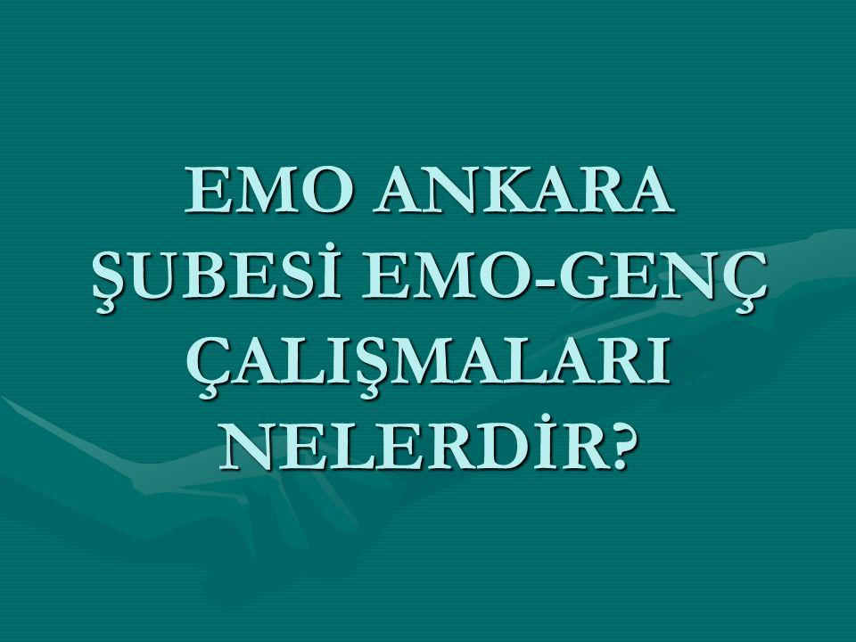 EMO ANKARA ŞUBESİ EMO-GENÇ ÇALIŞMALARI NELERDİR