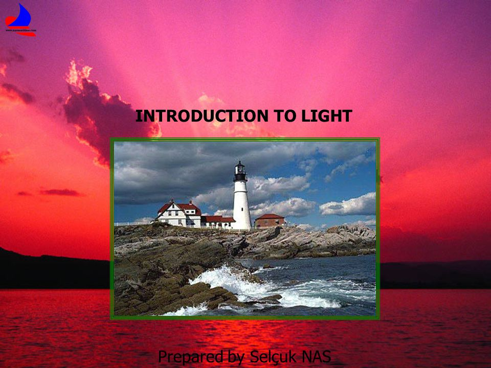INTRODUCTION TO LIGHT Prepared by Selçuk NAS