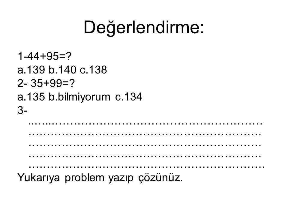 Değerlendirme: 1-44+95= a.139 b.140 c.138 2- 35+99=