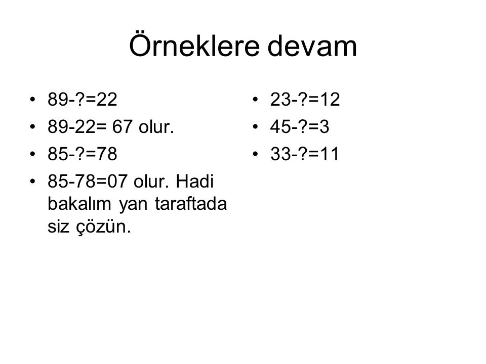 Örneklere devam 89- =22 89-22= 67 olur. 85- =78