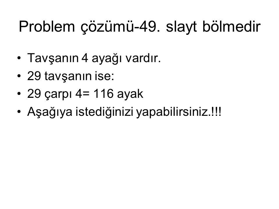 Problem çözümü-49. slayt bölmedir