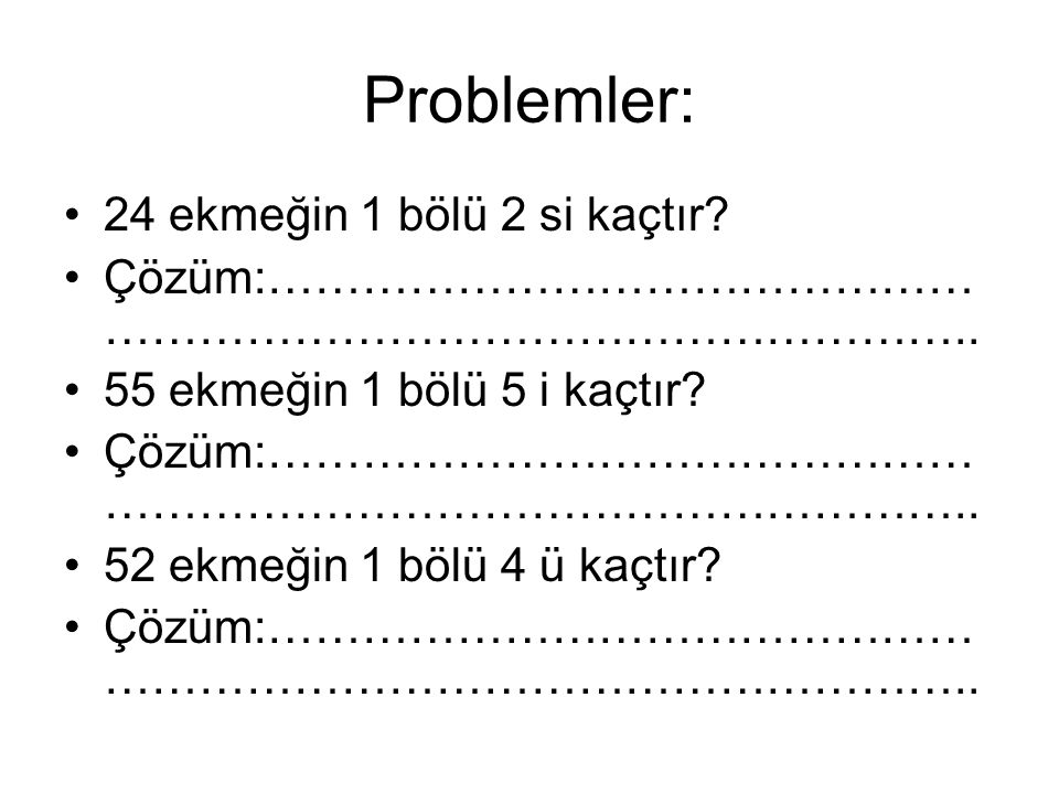 Problemler: 24 ekmeğin 1 bölü 2 si kaçtır