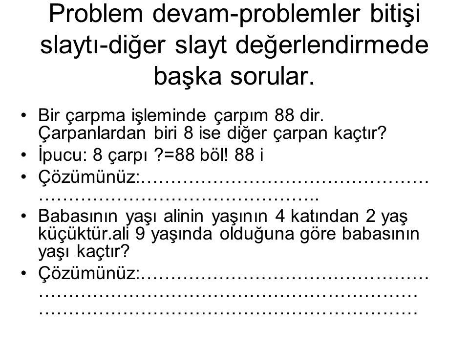 Problem devam-problemler bitişi slaytı-diğer slayt değerlendirmede başka sorular.