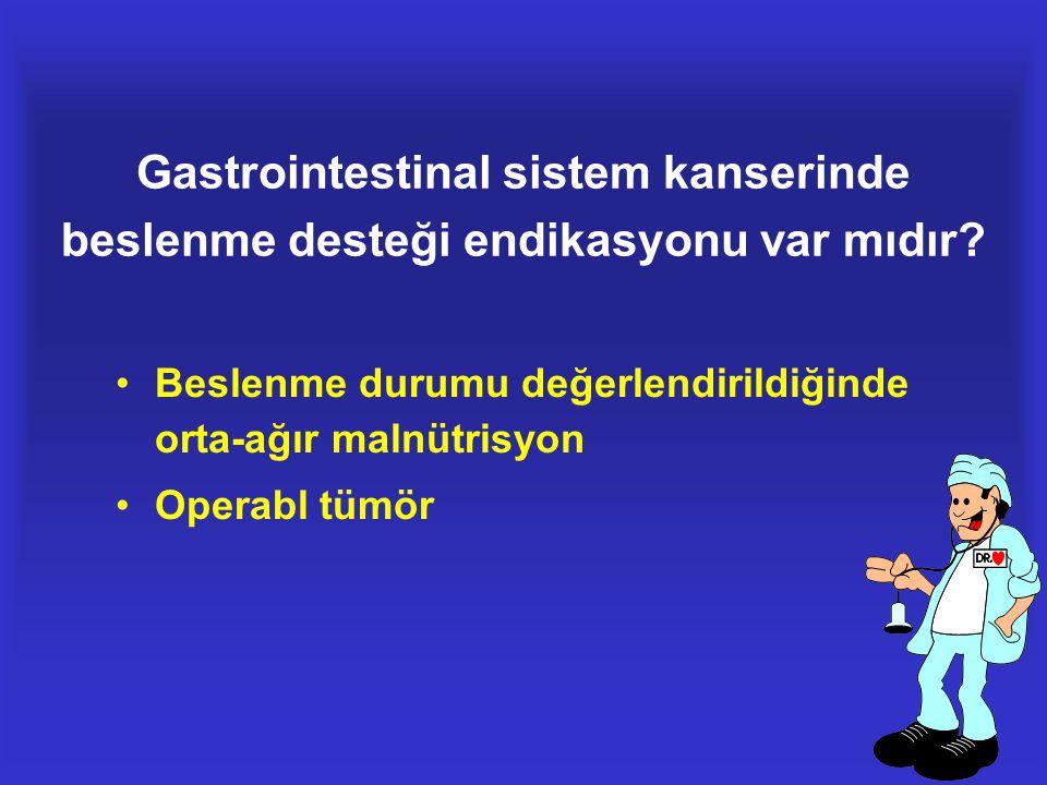 Gastrointestinal sistem kanserinde beslenme desteği endikasyonu var mıdır